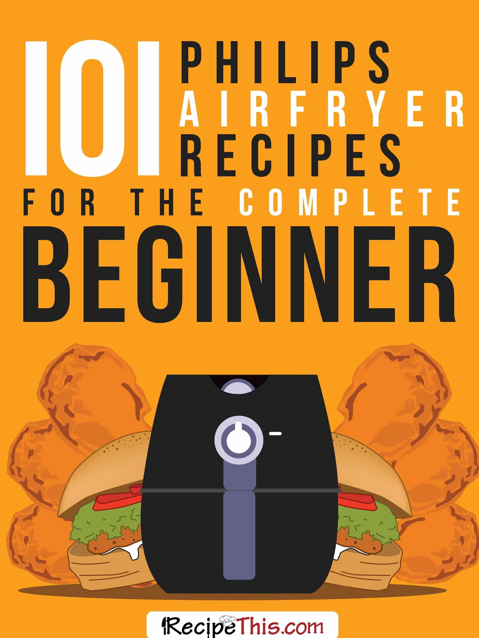 101 Philips Airfryer Recipes For The Complete Beginner from RecipeThis.com