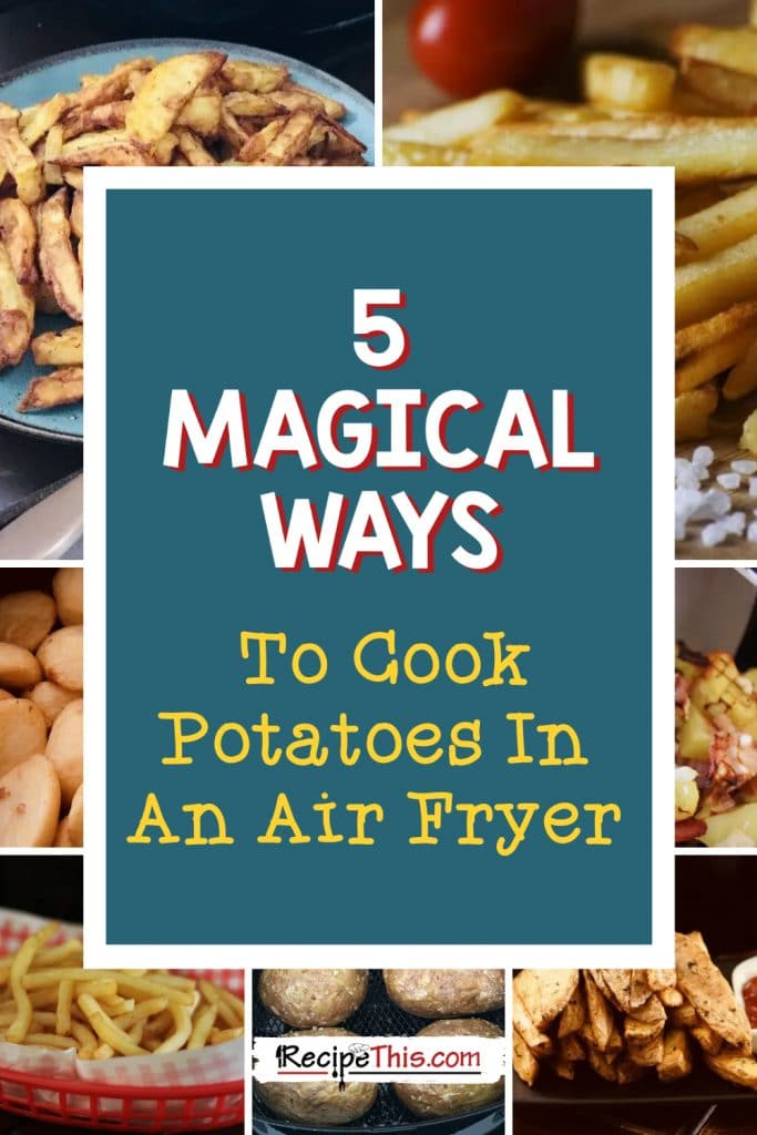 5 magical ways to cook potatoes in an air fryer