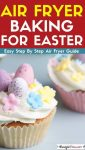 Air Fryer Baking for easter - step by step air fryer baking guide