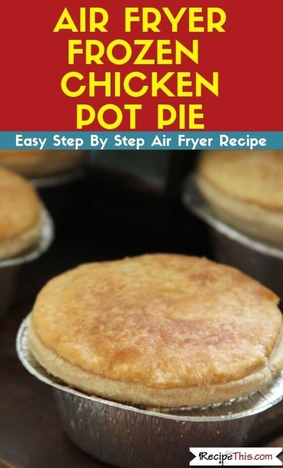 Air Fryer Frozen Chicken Pot Pie easy air fryer recipe