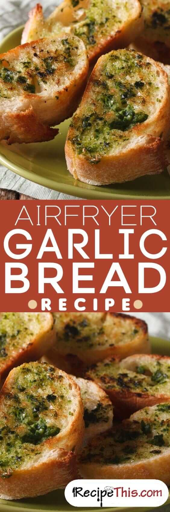 Airfryer Garlic Bread Recipe From RecipeThis.com