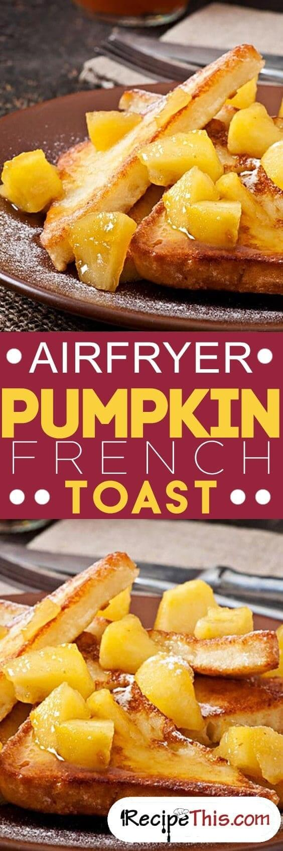 Airfryer Pumpkin French Toast From RecipeThis.com
