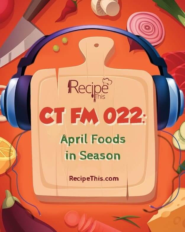 Cooking Tips Podcasts | Welcome to CTFM 22 & April Foods In Season from RecipeThis.com