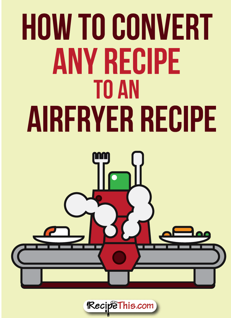How To Convert Any Recipe To An Airfryer Recipe | Recipe This
