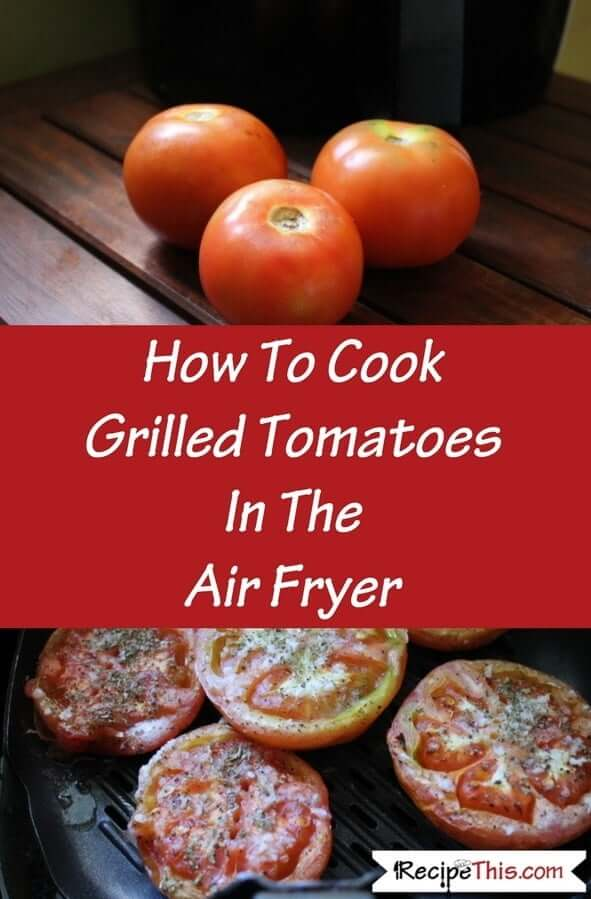 How To Cook Grilled Tomatoes In The Air Fryer