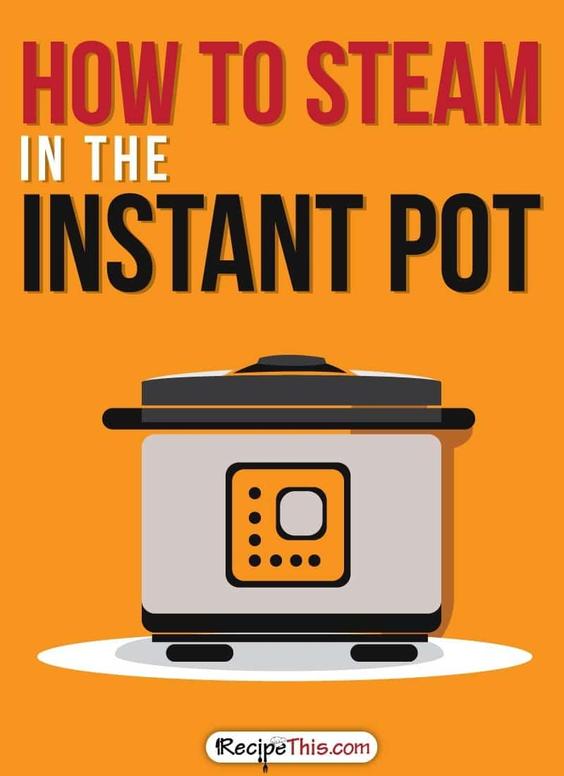 Instant Pot | How To Steam In The Instant Pot from RecipeThis.com