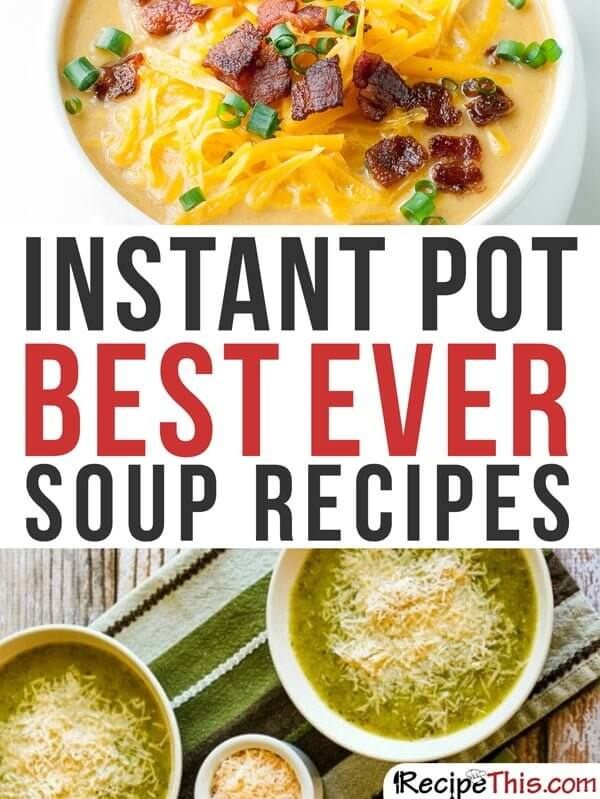 Instant Pot | Instant Pot Best Ever Soup Recipes From RecipeThis.com