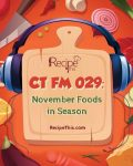 Cooking Tips Podcasts   Welcome to CTFM 29 & November Foods In Season from RecipeThis.com