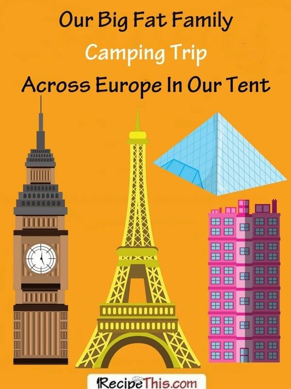 Our Big Fat Family Camping Trip Across Europe In Our Tent