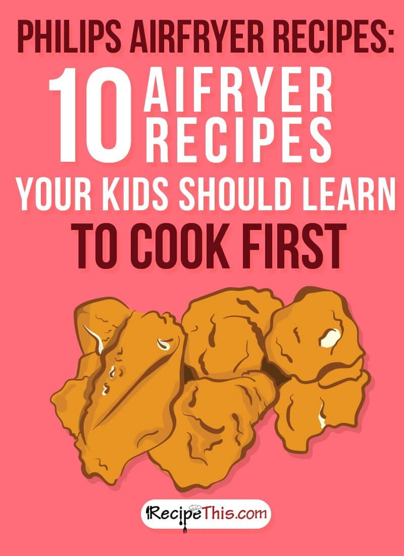 Airfryer Recipes | My top 10 Philips Airfryer recipes that you should teach your kids to cook.