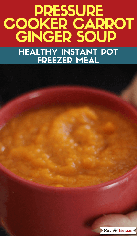 Pressure Cooker Carrot Ginger Soup – Healthy Instant Pot Freezer Meal